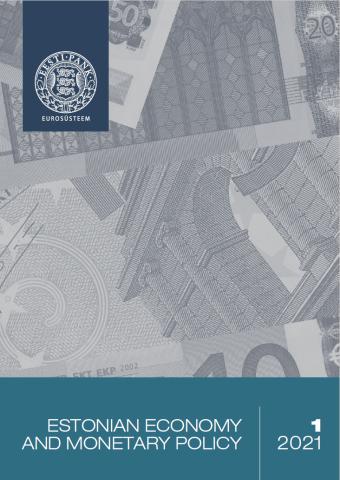 Publikatsiooni Estonian Economy and Monetary Policy 1/2021 kaanepilt
