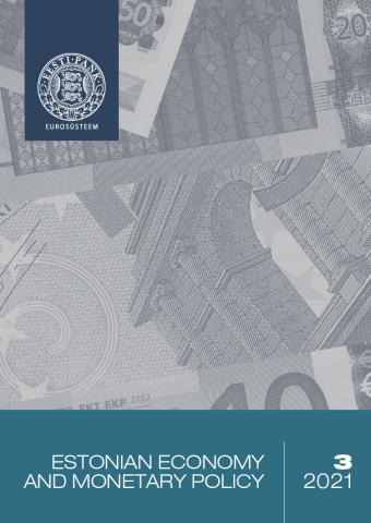 Publikatsiooni Estonian Economy and Monetary Policy 3/2021 kaanepilt